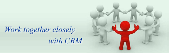 Work together closely with CRM